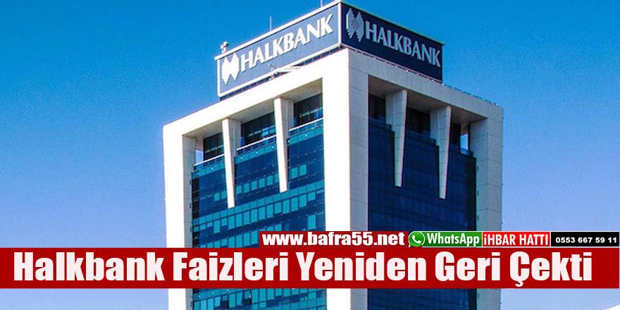 Halkbank Faizleri Yeniden Geri Çekti