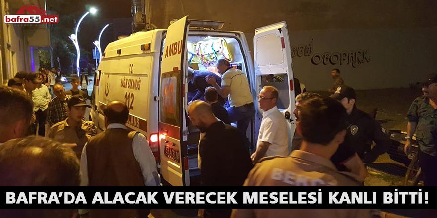 BAFRA'DA ALACAK VERECEK MESELESİ KANLI BİTTİ!
