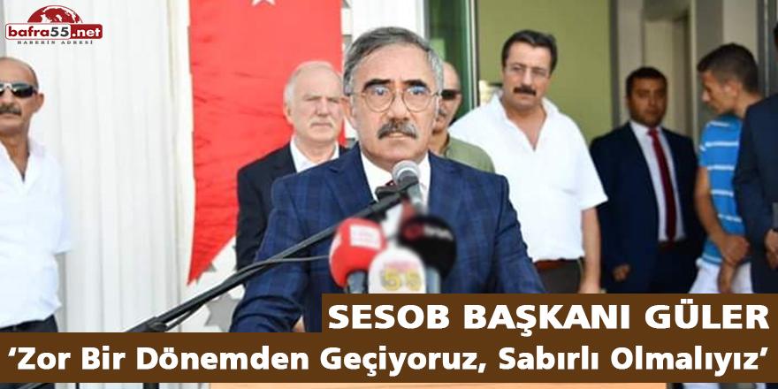SESOB Başkanı Güler; 'Zor Bir Dönemden Geçiyoruz, Sabırlı Olmalıyız'