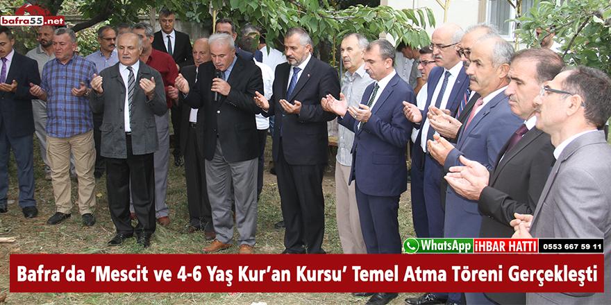 Bafra'da Mescit ve 4-6 Yaş Kur'an Kursu Temel Atma Töreni Gerçekleşti