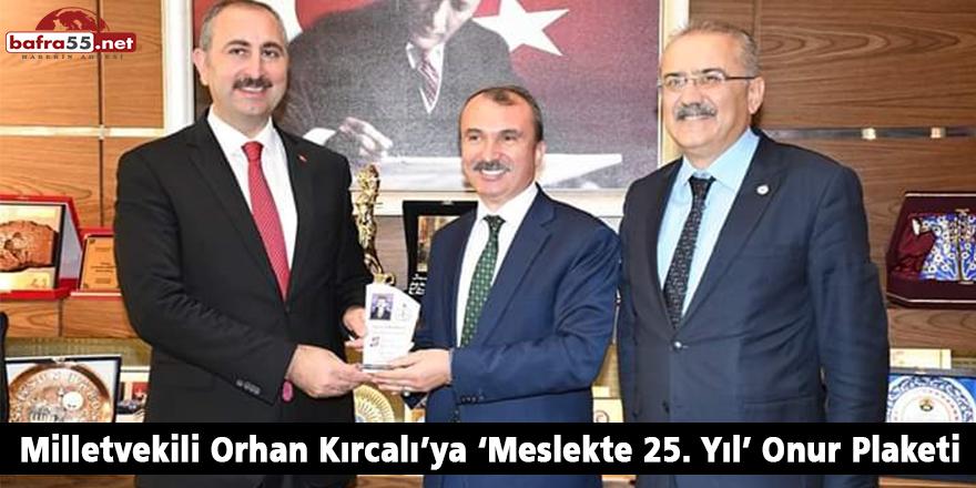 Milletvekili Orhan Kırcalı'ya 'Meslekte 25. Yıl' Onur Plaketi