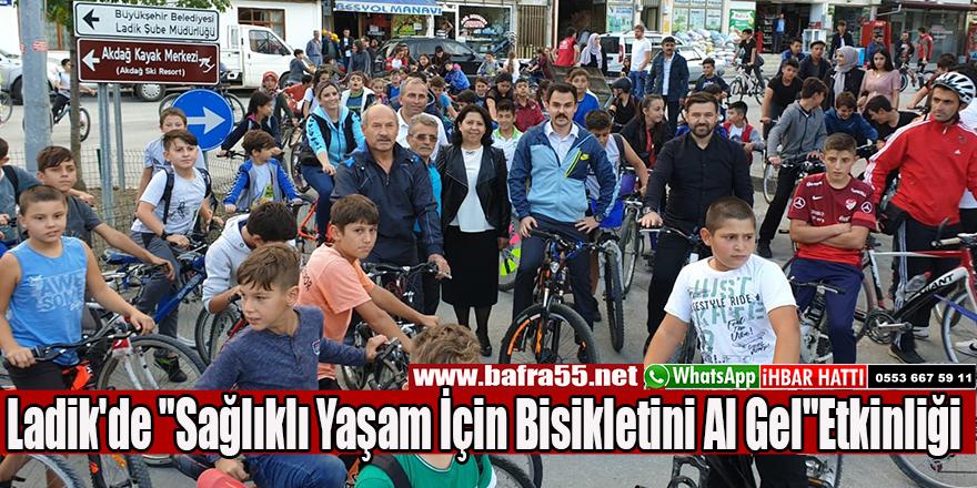 """Ladik'de """"Sağlıklı Yaşam İçin Bisikletini Al Gel""""Etkinliği"""