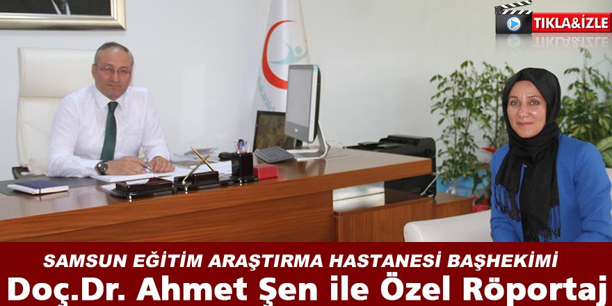 Samsun Eğitim Araştırma Hastanesi Başhekimi Doç.Dr. Ahmet Şen İle Özel Röportaj