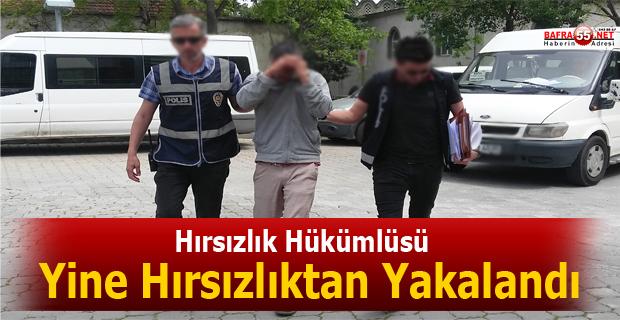 YİNE HIRSIZLIK SUÇUNDAN GÖZALTINA ALINDI