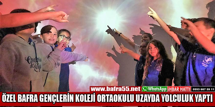 ÖZEL BAFRA GENÇLERİN KOLEJİ ORTAOKULU UZAYDA YOLCULUK YAPTI