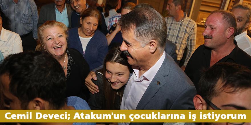 Cemil Deveci; Atakum'un çocuklarına iş istiyorum