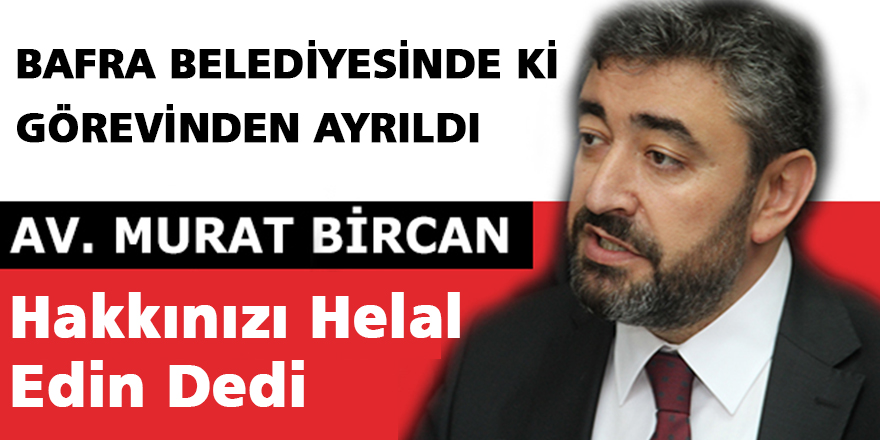Avukat Murat Bircan Belediyede ki Görevinden Ayrıldı