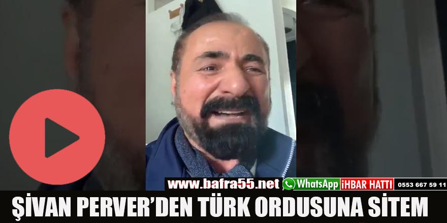 ŞİVAN PERVER'DEN TÜRK ORDUSUNA SİTEM