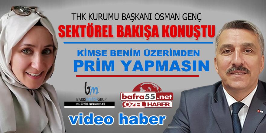 Osman Genç bafra55.net'e konuştu