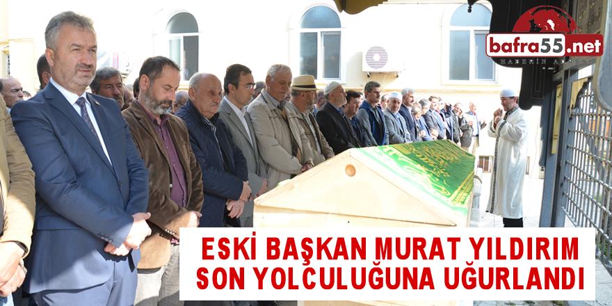 Murat Başkan Son Yolculuğuna Uğurlandı