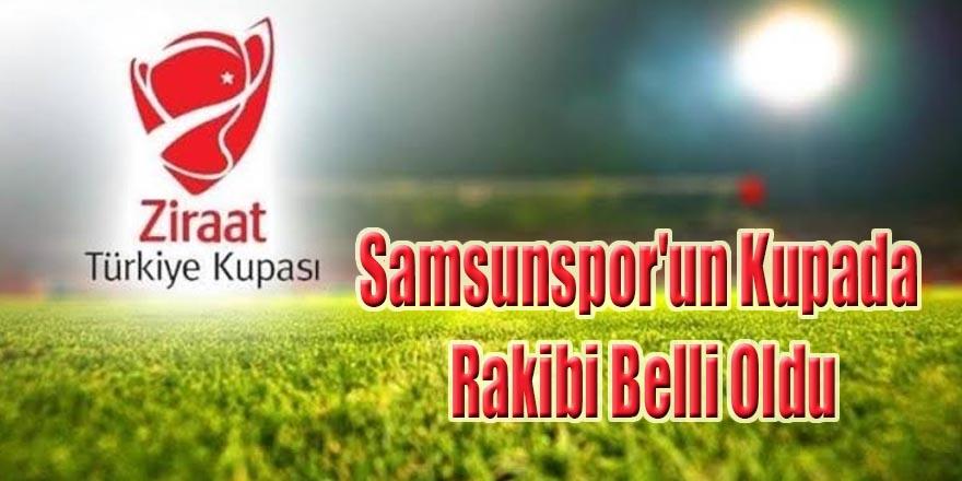 Samsunspor'un Kupada Rakibi Belli Oldu