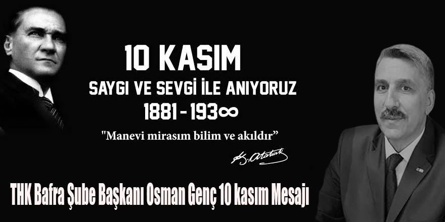 THK Bafra Şube Başkanı Osman Genç 10 kasım Mesajı