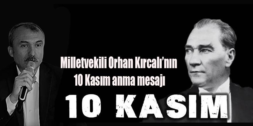 Milletvekili Orhan Kırcalı'nın 10 Kasım anma mesajı