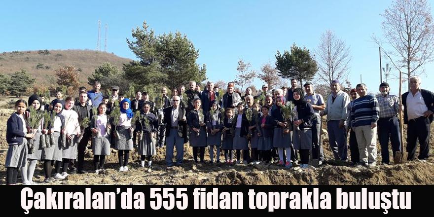 Çakıralan'da 555 fidan toprakla buluştu