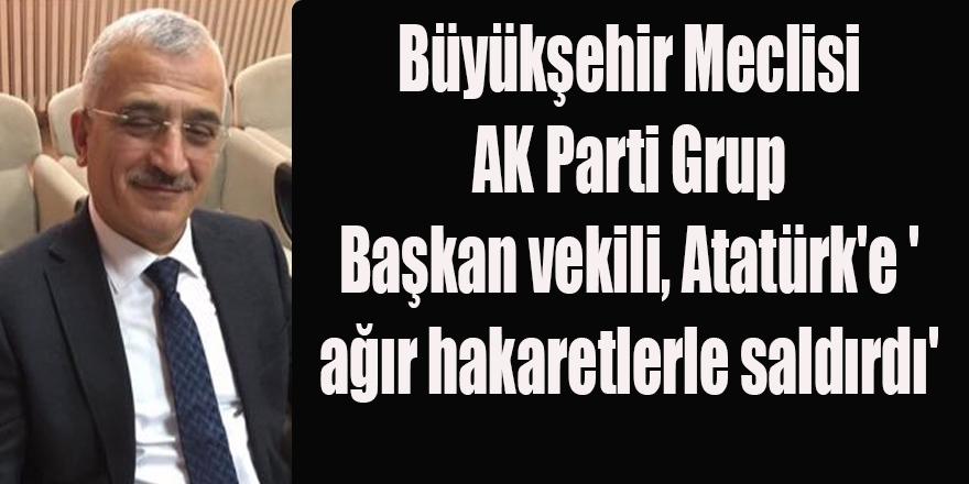 Atatürk'e 'ağır hakaretlerle saldırdı'