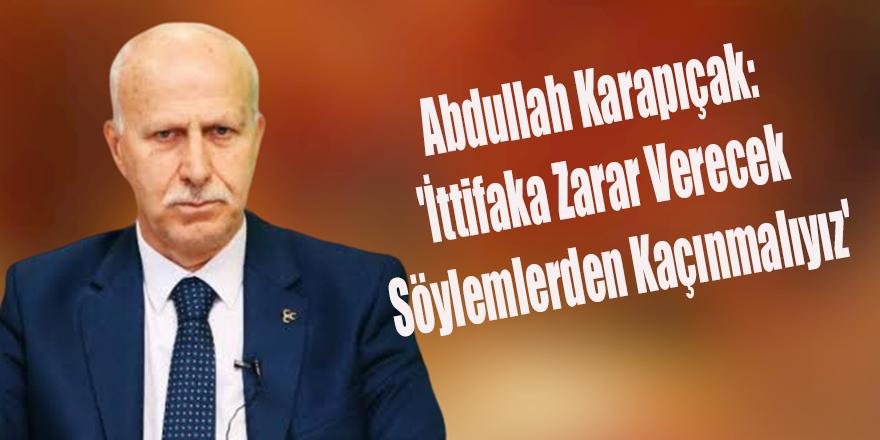 Abdullah Karapıçak: 'İttifaka Zarar Verecek Söylemlerden Kaçınmalıyız'