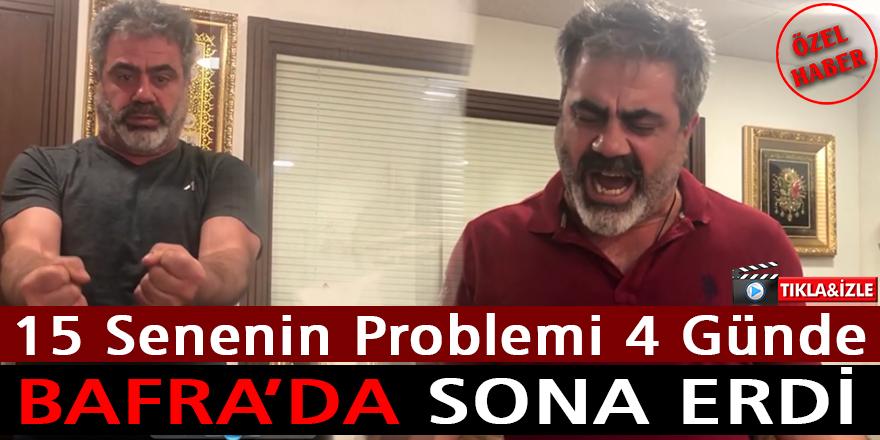 "15 Senenin Problemi 4 Günde Bafra'da Sona Erdi: ""NE OLDU BANA?"""