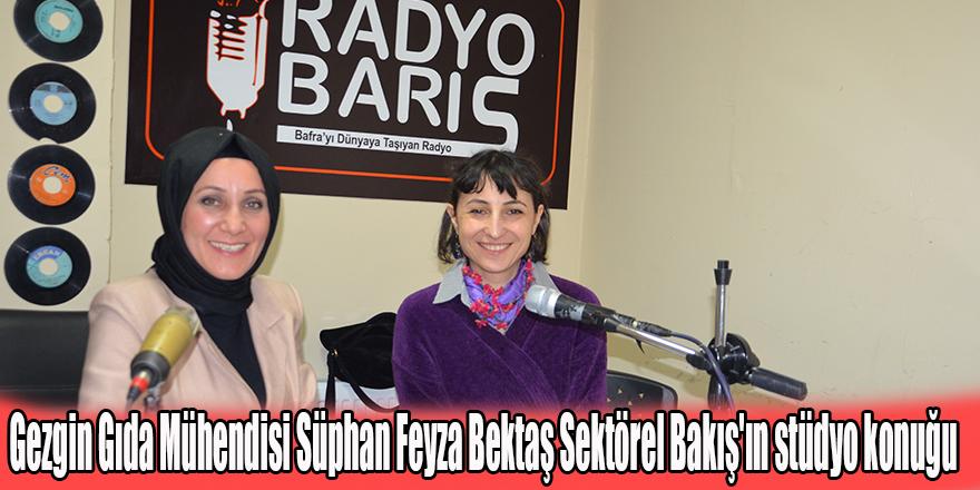 Gezgin Gıda Mühendisi Süphan Feyza Bektaş Sektörel Bakış'ın stüdyo konuğu