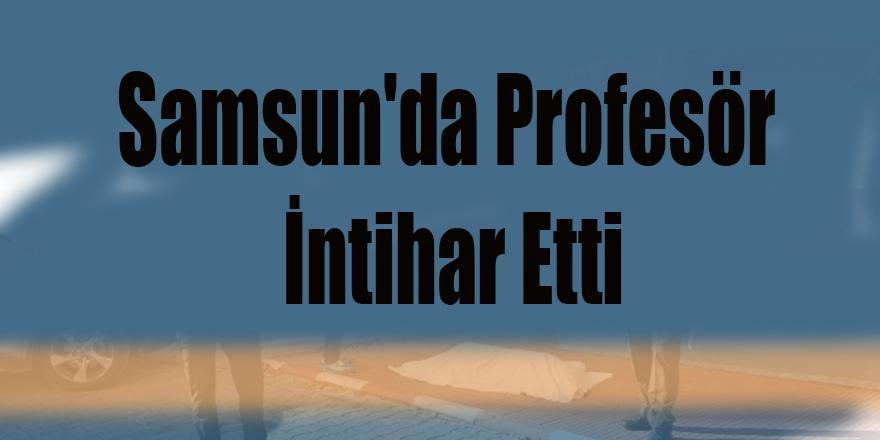 Samsun'da Profesör İntihar Etti