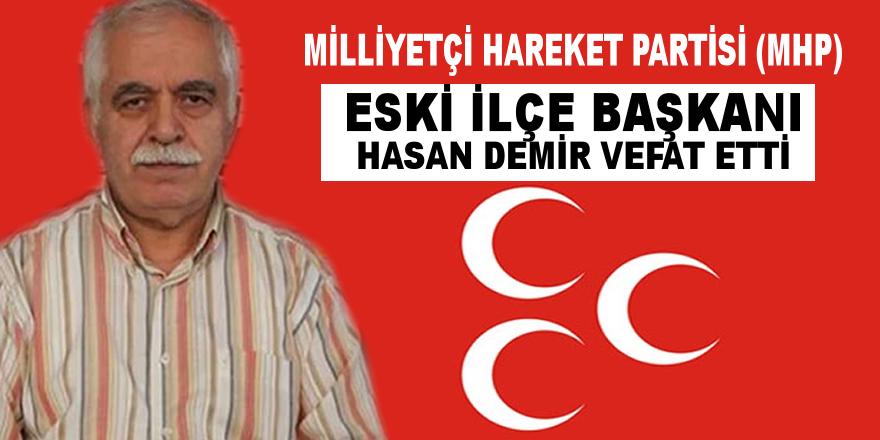 MHP Eski İlçe Başkanı Hasan Demir Vefat Etti