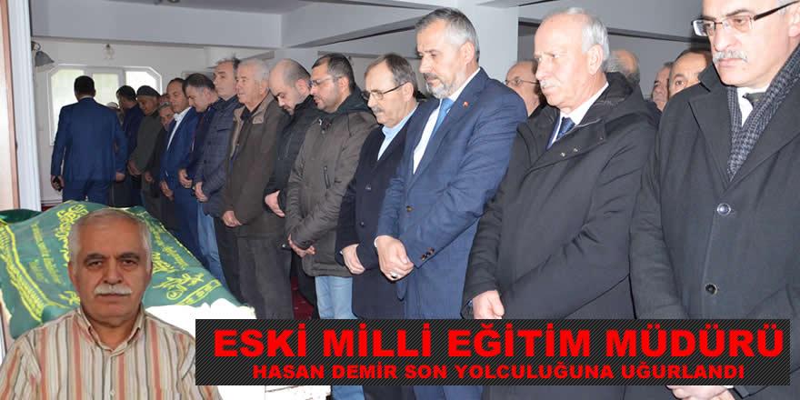 Eski Milli Eğitim Müdürü Hasan Demir son yolculuğuna uğurlandı