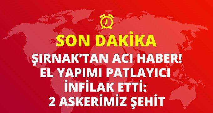 Son dakika: Şırnak'ta PKK'lıların tuzakladığı patlayıcı infilak etti: 2 askerimiz şehit düştü