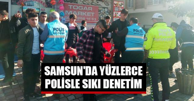 Samsun'da yüzlerce polisle sıkı denetim