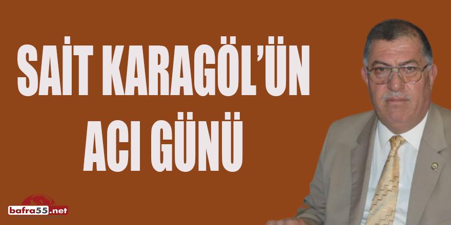SAİT KARAGÖL'ÜN ACI GÜNÜ