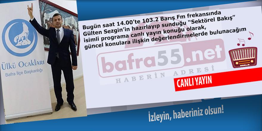 Sektörel Bakışın Bu haftaki konuğu Bafra Ülkü Ocakları Başkanı Kemal Şahin