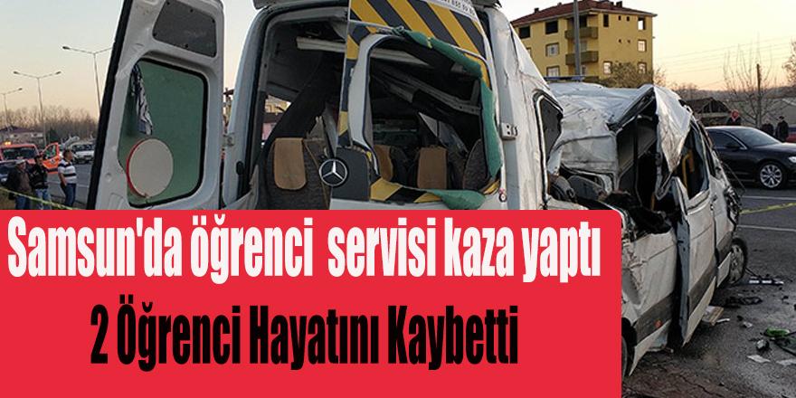 Samsun'da öğrenci servisi kaza yaptı 2 Öğrenci Yaşamını Yitirdi