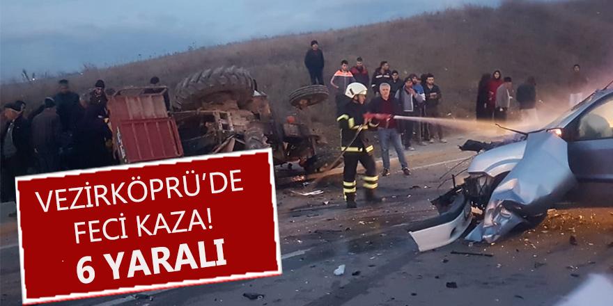 VEZİRKÖPRÜ'DE FECİ KAZA! 6 YARALI...