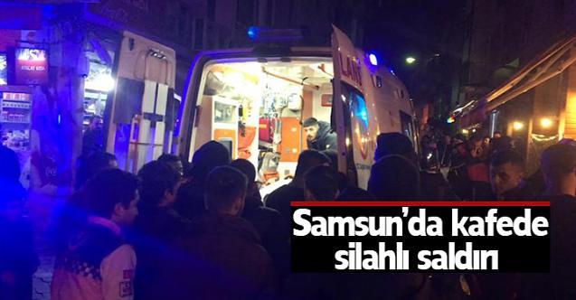 Samsun'da kafede silahlı saldırı