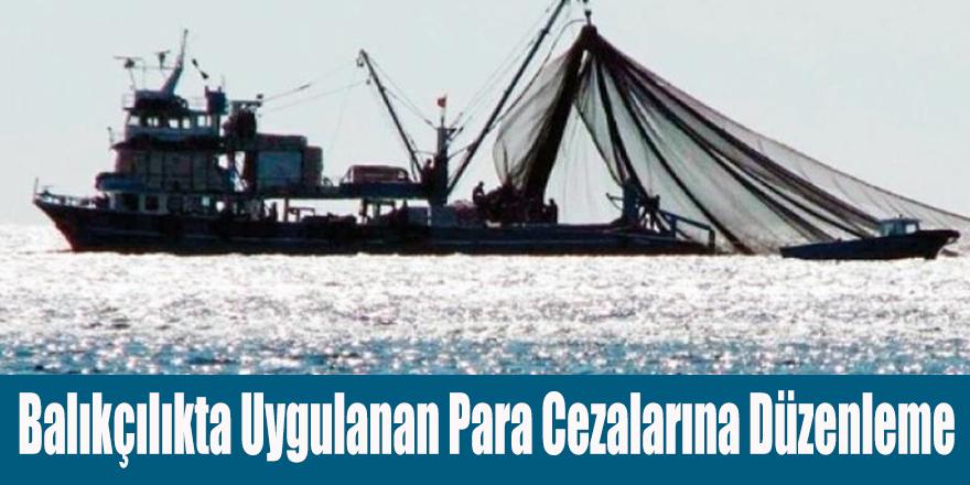 Balıkçılıkta Uygulanan Para Cezalarına Düzenleme