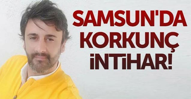 Samsun'da korkunç intihar
