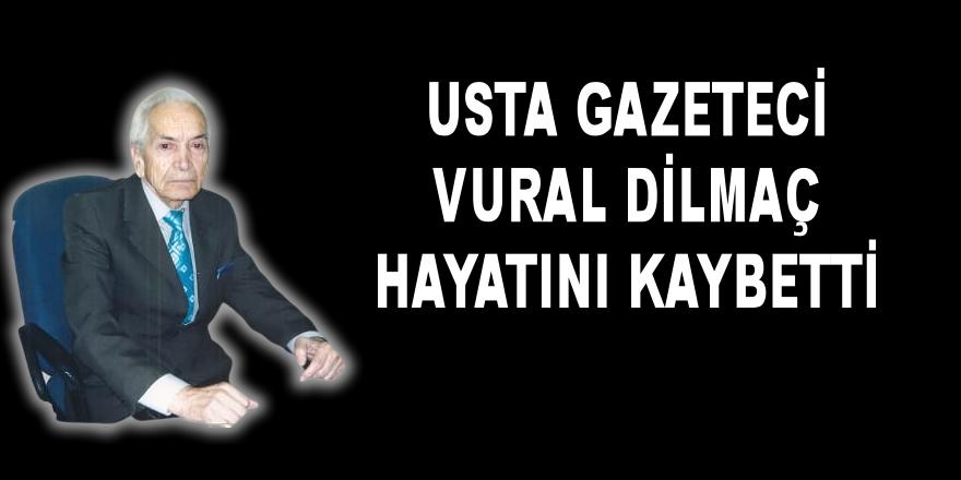 Usta Gazeteci Vural Dilmaç Hayatını Kaybetti