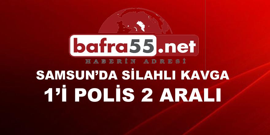 Samsun'da silahlı kavga! 1'i polis, 2 yaralı