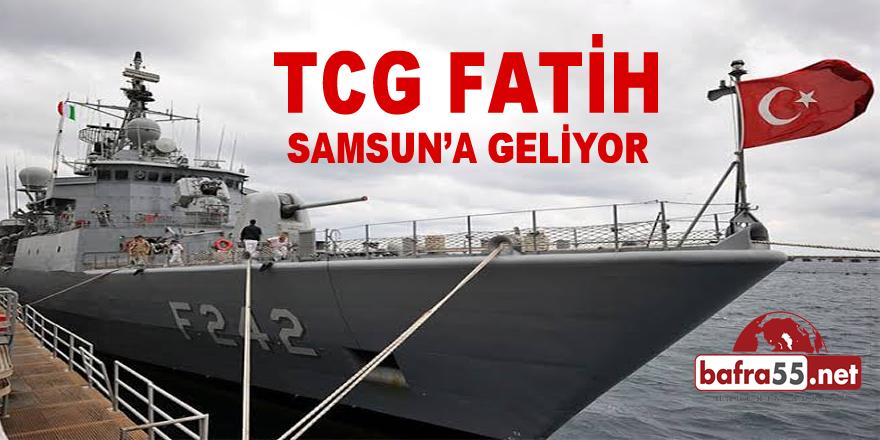 TCG FATİH SAMSUN'A GELİYOR
