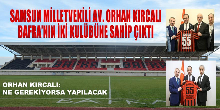 Orhan Kırcalı Bafra'nın iki takımına sahip çıktı