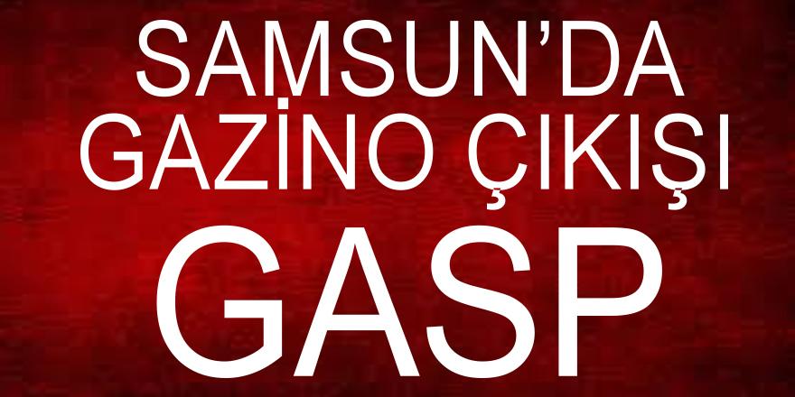 Samsun'da gazino çıkışı gasp