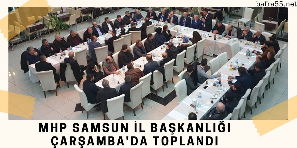 MHP Samsun İl Başkanlığı Çarşamba'da Toplandı