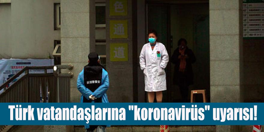 """Türk vatandaşlarına """"koronavirüs"""" uyarısı!"""