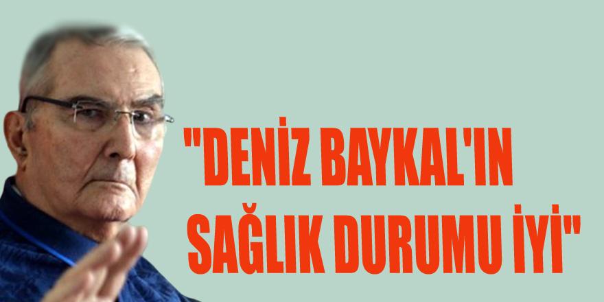 """""""DENİZ BAYKAL'IN SAĞLIK DURUMU İYİ"""""""
