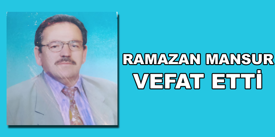 Ramazan Mansur vefat etmiştir.