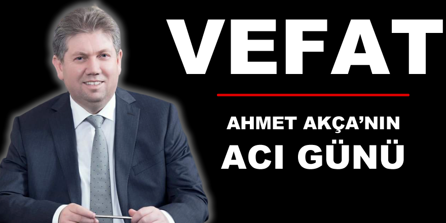 Ahmet Akça'nın Acı Günü