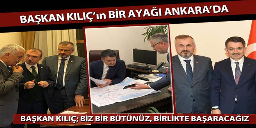 Başkan Kılıç'ın Bir Ayağı Ankara'da