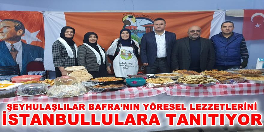 Şeyhulaşlılar İstanbul'da Bafra'nın Lezzetlerini Tanıtıyor