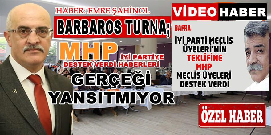 Barboros Turna ; MHP İYİ Partiye Destek Verdi Haberleri Gerçeği Yansıtmıyor