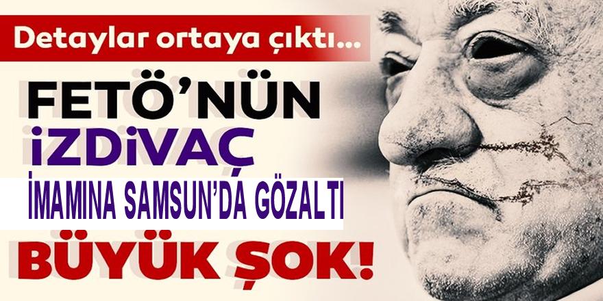 FETÖ'nün izdivaç sorumlusuna Samsun'da gözaltı!