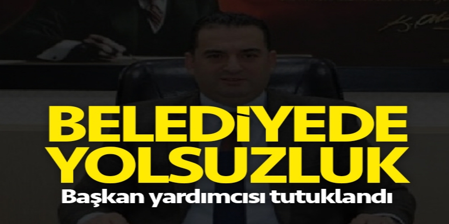 Yolsuzluk Yapan Belediye  Başkan  Yardımcısı  Tutuklandı