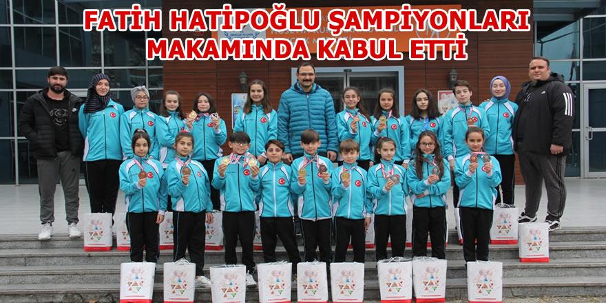 Fatih Hatipoğlu Şampiyonları Kabul etti